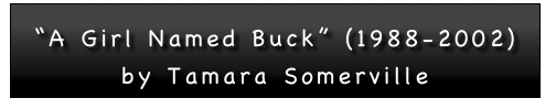 """A Girl Named Buck"" (1988-2002)